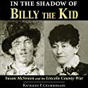 In the Shadow of Billy the Kid: Susan McSween and the Lincoln County War (       UNABRIDGED) by Kathleen P. Chamberlain Narrated by Karen Commins