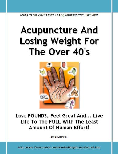 Acupuncture And Losing Weight For The Over 40's - Lose POUNDS, Feel Great And... Live Life To The FULL With The Least Amount Of Human Effort!