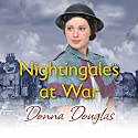Nightingales at War (       UNABRIDGED) by Donna Douglas Narrated by Penelope Freeman