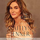 The Secrets of My Life: A History Hörbuch von Caitlyn Jenner Gesprochen von: Caitlyn Jenner - exclusive introduction, Erin Bennett