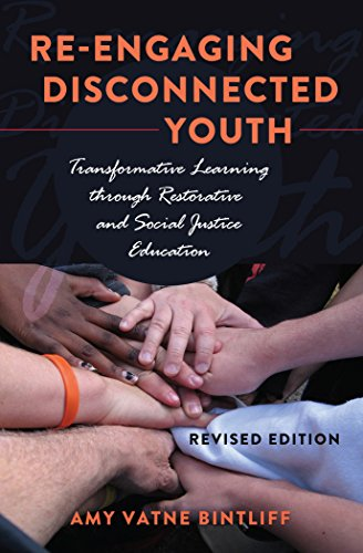 Re-engaging Disconnected Youth: Transformative Learning through Restorative and Social Justice Education (Adolescent Cultures, School, and Society)