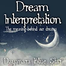 Dream Interpretation: The Meaning Behind Our Dreams (       UNABRIDGED) by Dayanara Blue Star Narrated by Eileen Rizzo, Eye Hear Voices