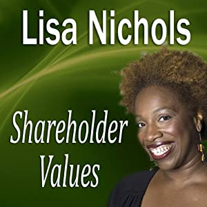 Shareholder Values | [Lisa Nichols]