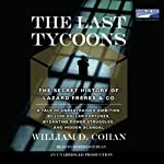 The Last Tycoons: The Secret History of Lazard Freres & Co. | William D. Cohan