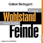 Unser Wohlstand und seine Feinde | Gabor Steingart