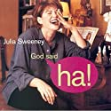 God Said,'Ha!'  by Julia Sweeney Narrated by Julia Sweeney