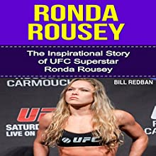 Ronda Rousey: The Inspirational Story of UFC Superstar Ronda Rousey (       UNABRIDGED) by Bill Redban Narrated by Michael Pauley