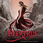 Evertrue: An Everneath Novel, Book 3 (       UNABRIDGED) by Brodi Ashton Narrated by Amy Rubinate