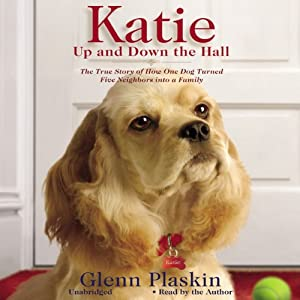 Katie Up and Down the Hall: The True Story of How One Dog Turned Five Neighbors into a Family | [Glenn Plaskin]