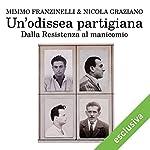 Un'odissea partigiana: Dalla Resistenza al manicomio | Mimmo Franzinelli,Nicola Graziano