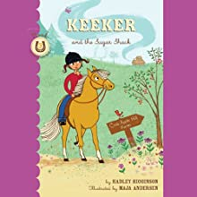 Keeker and the Sugar Shack: The Sneaky Pony Series, Book 3 (       UNABRIDGED) by Hadley Higginson Narrated by Jeanne Fishman