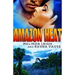 Amazon Heat | Melinda Leigh,Rayna Vause