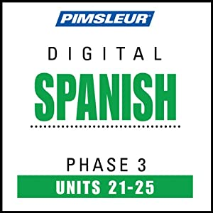 Spanish Phase 3, Unit 21-25: Learn to Speak and Understand Spanish with Pimsleur Language Programs | [Pimsleur]