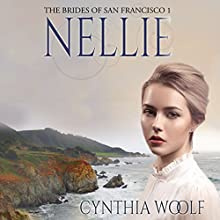 Nellie: The Brides of San Francisco Book 1 Audiobook by Cynthia Woolf Narrated by Lia Frederick