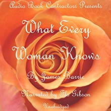What Every Woman Knows Audiobook by James M. Barrie Narrated by Flo Gibson