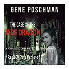 The Case of the Jade Dragon: A Jonas Watcher Detective Adventure, Book 3 Audiobook by Gene Poschman Narrated by Pete Ferrand