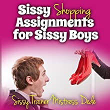 Sissy Shopping Assignments for Sissy Boys: Sissy Boy Feminization Training Audiobook by  Mistress Dede Narrated by Audrey Lusk