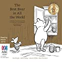 Best Bear in All the World: A Collection of Four Stories Inspired by A. A. Milne & E. H. Shepard Audiobook by Paul Bright, Brian Sibley, Kate Saunders, Jeanne Willis Narrated by Martin Jarvis