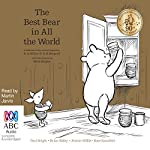 Best Bear in All the World: A Collection of Four Stories Inspired by A. A. Milne & E. H. Shepard | Paul Bright,Brian Sibley,Kate Saunders,Jeanne Willis