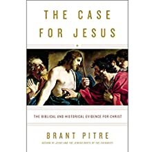 The Case for Jesus: The Biblical and Historical Evidence for Christ Audiobook by Brant Pitre, Robert Barron - afterword Narrated by Mark Deakins