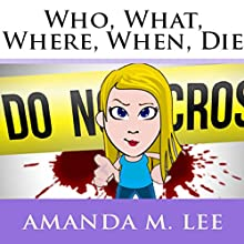 Who, What, Where, When, Die: An Avery Shaw Mystery, Book 1 (       UNABRIDGED) by Amanda M. Lee Narrated by Angel Clark