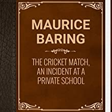 Maurice Baring: The Cricket Match: An Incident at a Private School (       UNABRIDGED) by Maurice Baring Narrated by Ekaterina Semenova