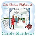 Let's Meet on Platform 8 Audiobook by Carole Matthews Narrated by To Be Announced