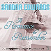 A Romance to Remember: Sapphire Bay Romance, Book 4 | Sandra Edwards