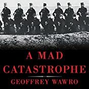 A Mad Catastrophe: The Outbreak of World War I and the Collapse of the Habsburg Empire | [Geoffrey Wawro]