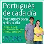 Portugués de cada día [Everyday Portuguese]: La manera más sencilla de iniciarse en la lengua portuguesa |  Pons Idiomas
