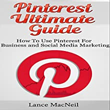 Pinterest Ultimate Guide: How to use Pinterest for Business and Social Media Marketing (       UNABRIDGED) by Lance MacNeil Narrated by Charles Orlik