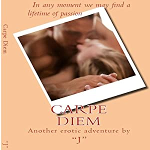 Carpe Diem: In Any Moment We May Find a Lifetime of Passion | [