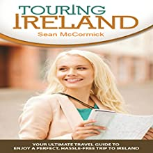 Touring Ireland: Your Ultimate Travel Guide to Enjoy a Perfect, Hassle-Free Trip to Ireland (       UNABRIDGED) by Sean McCormick Narrated by Laura Cable