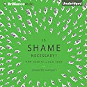 Is Shame Necessary?: New Uses for an Old Tool (       UNABRIDGED) by Jennifer Jacquet Narrated by Jennifer Jacquet