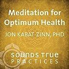 Meditation for Optimum Health Rede von Jon Kabat-Zinn Gesprochen von: Jon Kabat-Zinn