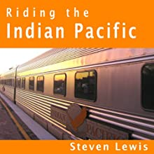 Riding the Indian Pacific Walking Tour by Steven Lewis Narrated by Steven Lewis