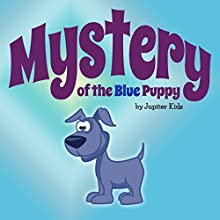 Mystery of the Blue Puppy (       UNABRIDGED) by Jupiter Kids Narrated by Christy Williamson