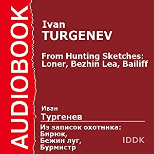 From Hunting Sketches: Loner, Bezhin Lea, Bailiff [Russian Edition] Audiobook