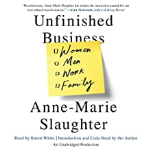 Unfinished Business: Women Men Work Family (       UNABRIDGED) by Anne-Marie Slaughter Narrated by Karen White, Anne-Marie Slaughter