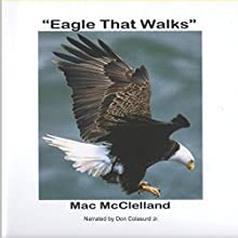 Eagle That Walks (       UNABRIDGED) by Mac McClelland Narrated by Don Colasurd Jr.