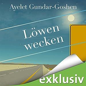 Löwen wecken Hörbuch von Ayelet Gundar-Goshen Gesprochen von: Uve Teschner