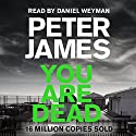 You Are Dead: Roy Grace Mystery, Book 11 Audiobook by Peter James Narrated by Daniel Weyman
