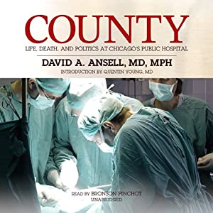 County: Life, Death, and Politics at Chicago's Public Hospital | [David A. Ansell]