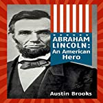 Abraham Lincoln: An American Hero: How a Self-Educated Farmer Became an American Hero and Fulfilled the American Dream | Austin Brooks