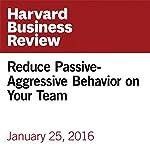 Reduce Passive-Aggressive Behavior on Your Team | Liane Davey
