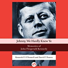 Johnny, We Hardly Knew Ye: Memories of John Fitzgerald Kennedy (       UNABRIDGED) by Kenneth P. O'Donnell, David F. Powers Narrated by Fleet Cooper