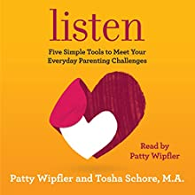 Listen: Five Simple Tools to Meet Your Everyday Parenting Challenges Audiobook by Patty Wipfler, Tosha Schore Narrated by Patty Wipfler