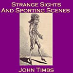Strange Sights and Sporting Scenes: Eccentric Oddities of 18th and 19th Century England | John Timbs