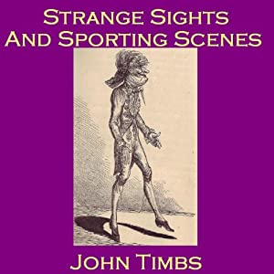 Strange Sights and Sporting Scenes: Eccentric Oddities of 18th and 19th Century England | [John Timbs]