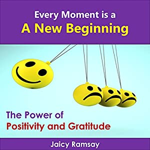 Every Moment Is a New Beginning: The Power of Positivity and Gratitude Audiobook